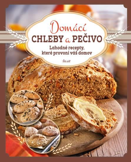 Domácí chleby a pečivo - Lahodné recepty, které provoní váš domov -
