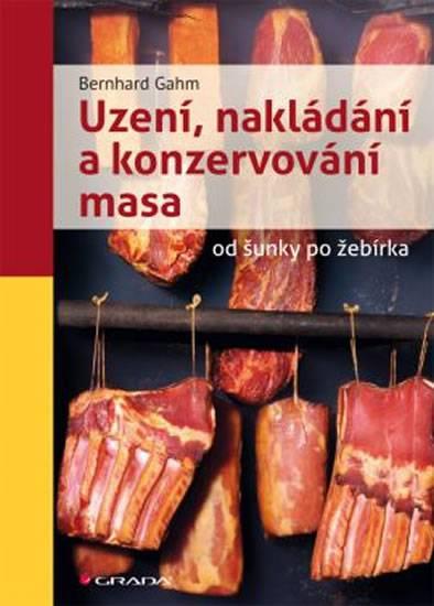 Uzení, nakládání a konzervování masa od šunky po žebírka -